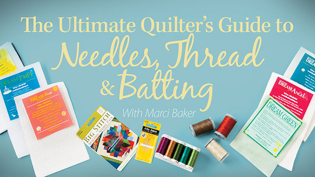 Online Classes: The Ultimate Quilter's Guide to Needles, Thread & Batting