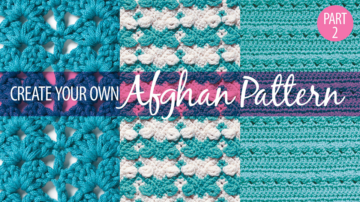 Learn, Make, Create!: Create Your Own Afghan Pattern Part 2