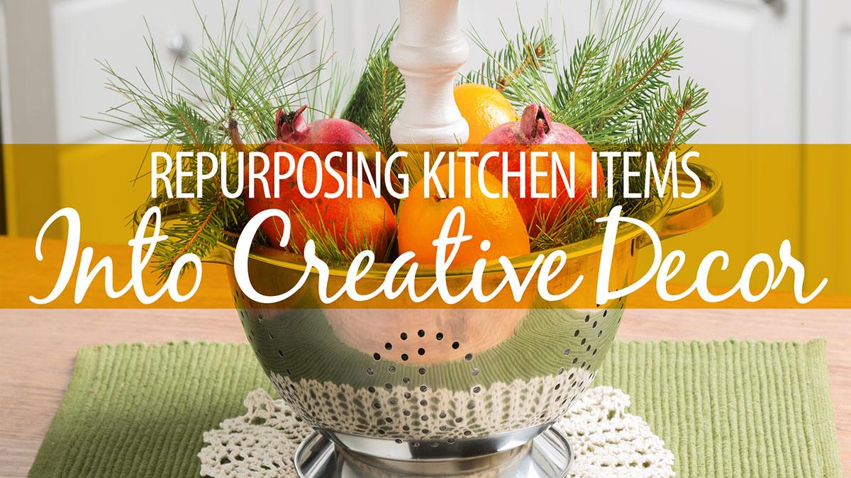 Creative Living: Repurposing Kitchen Items Into Creative Decor