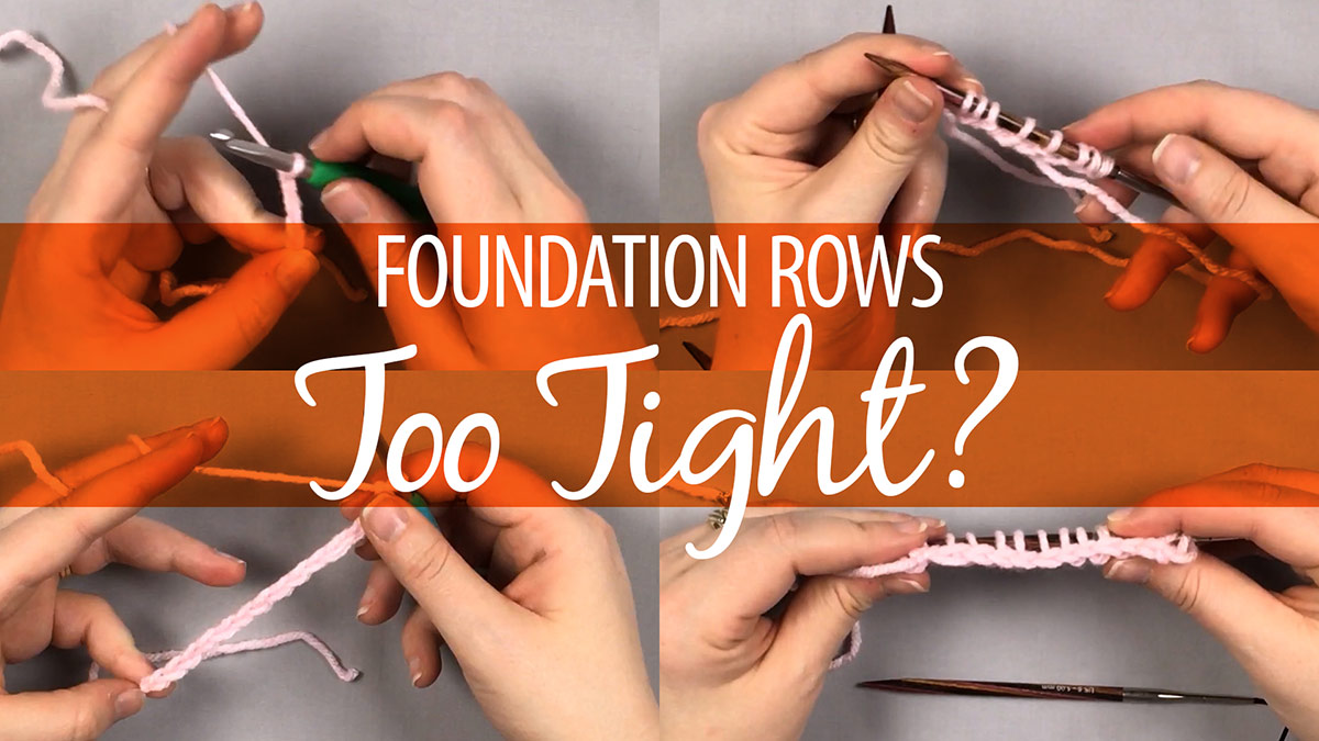 Quick Stitches & Tips: Foundation Rows Too Tight?