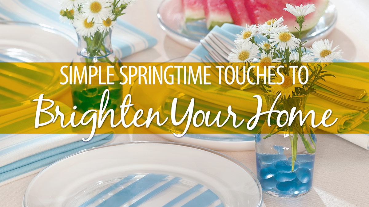 Creative Living: Simple Springtime Touches to Brighten Your Home