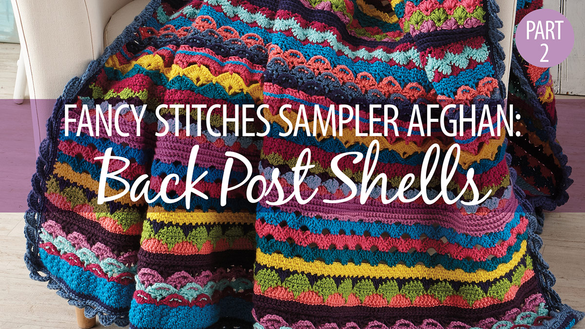 Crochet Skill Builders: Fancy Stitches Sampler Afghan Part 2: Back Post Shells