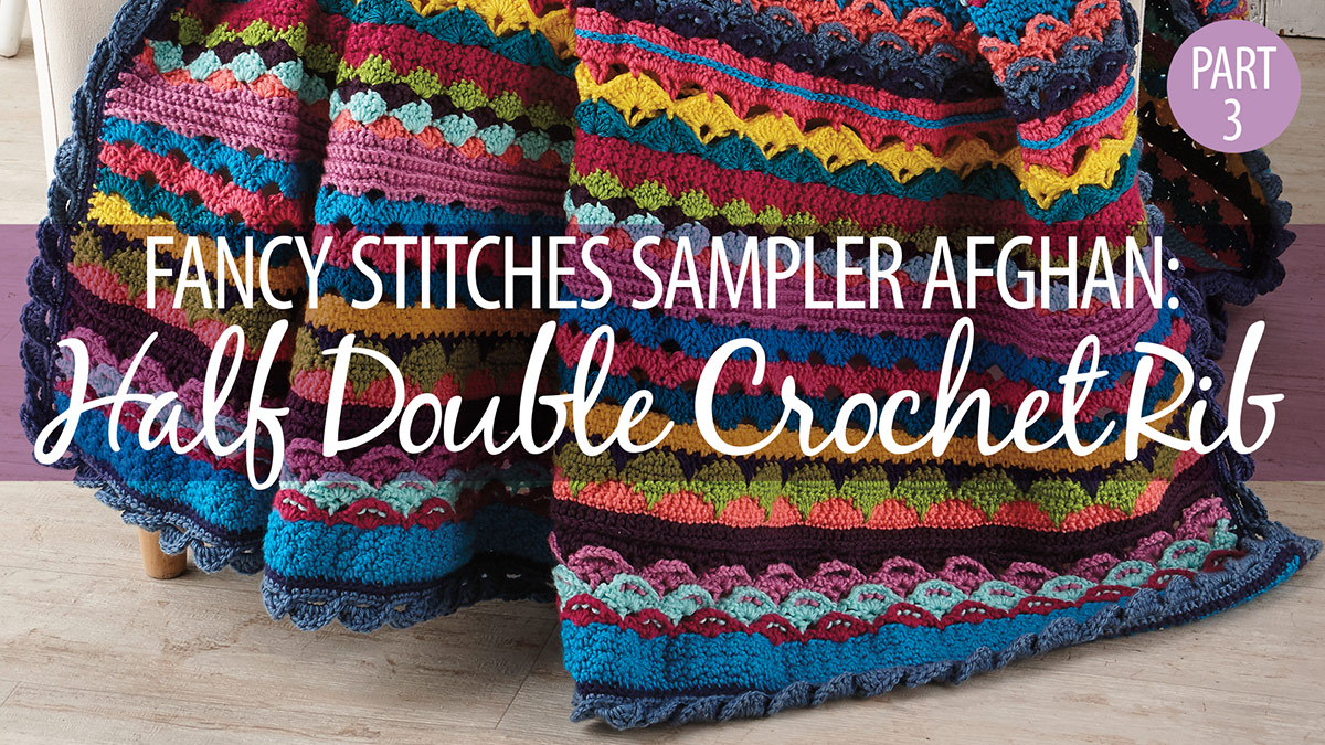 Crochet Skill Builders: Fancy Stitches Sampler Afghan Part 3: Half Double Crochet Rib