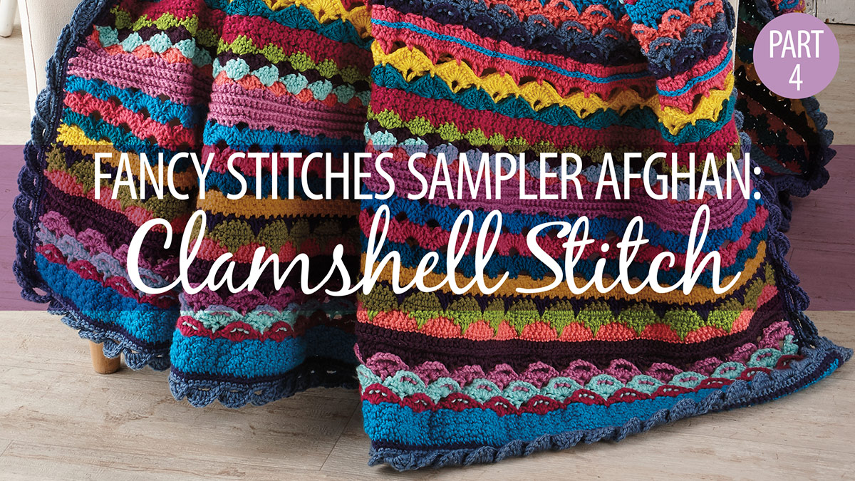 Crochet Skill Builders: Fancy Stitches Sampler Afghan Part 4: Clamshell Stitch