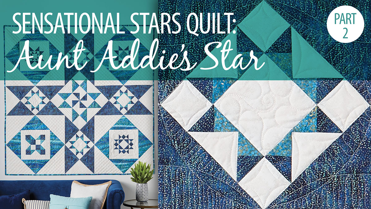Quilter's Skill Builders: Sensational Stars Quilt Part 2: Aunt Addie's Star
