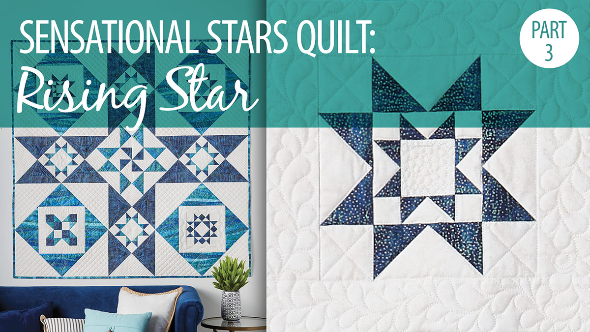 Quilter's Skill Builders: Sensational Stars Quilt Part 3: Rising Star