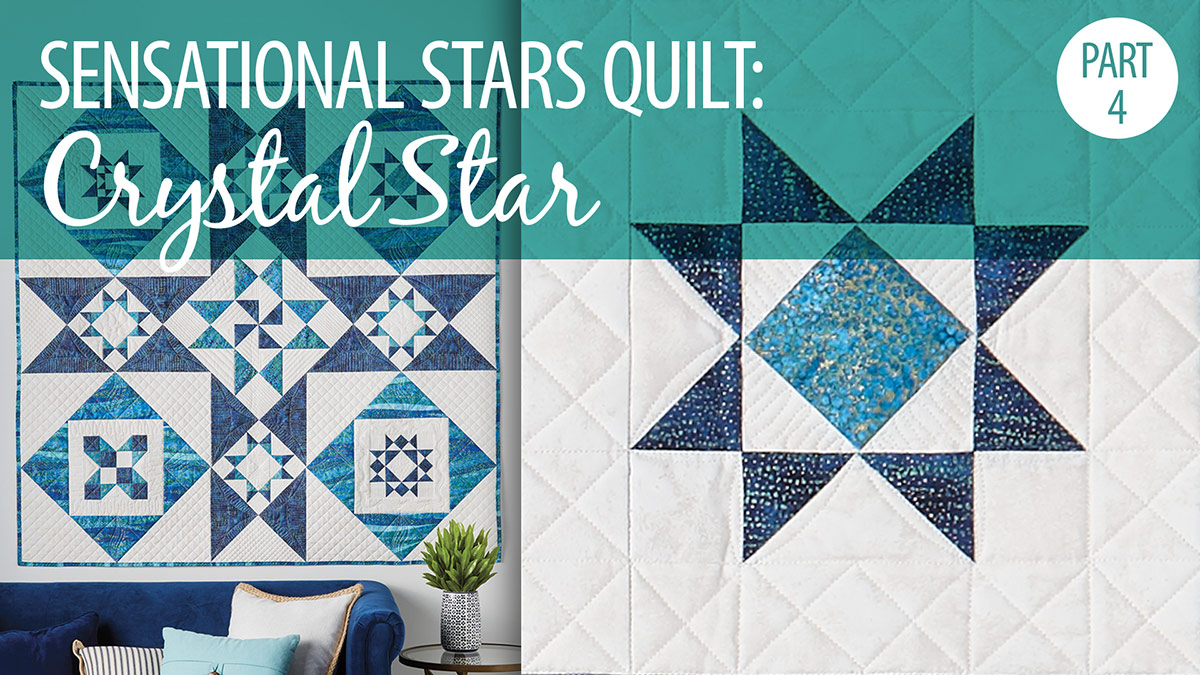 Quilter's Skill Builders: Sensational Stars Quilt Part 4: Crystal Star