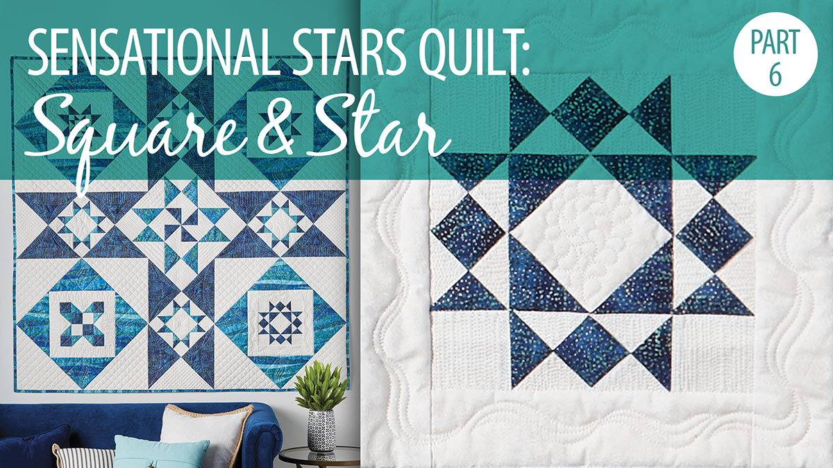Quilter's Skill Builders: Sensational Stars Quilt Part 6: Square & Star