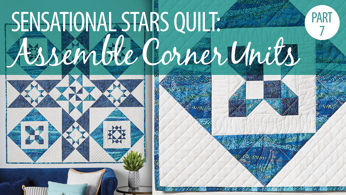 Quilter's Skill Builders: Sensational Stars Quilt Part 7: Assemble Corner Units