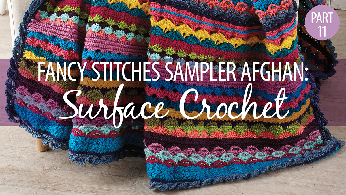 Crochet Skill Builders: Fancy Stitches Sampler Afghan Part 11: Surface Crochet