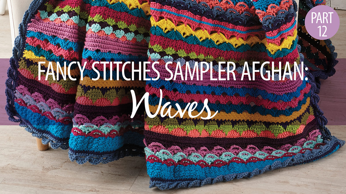 Crochet Skill Builders: Fancy Stitches Sampler Afghan Part 12: Waves