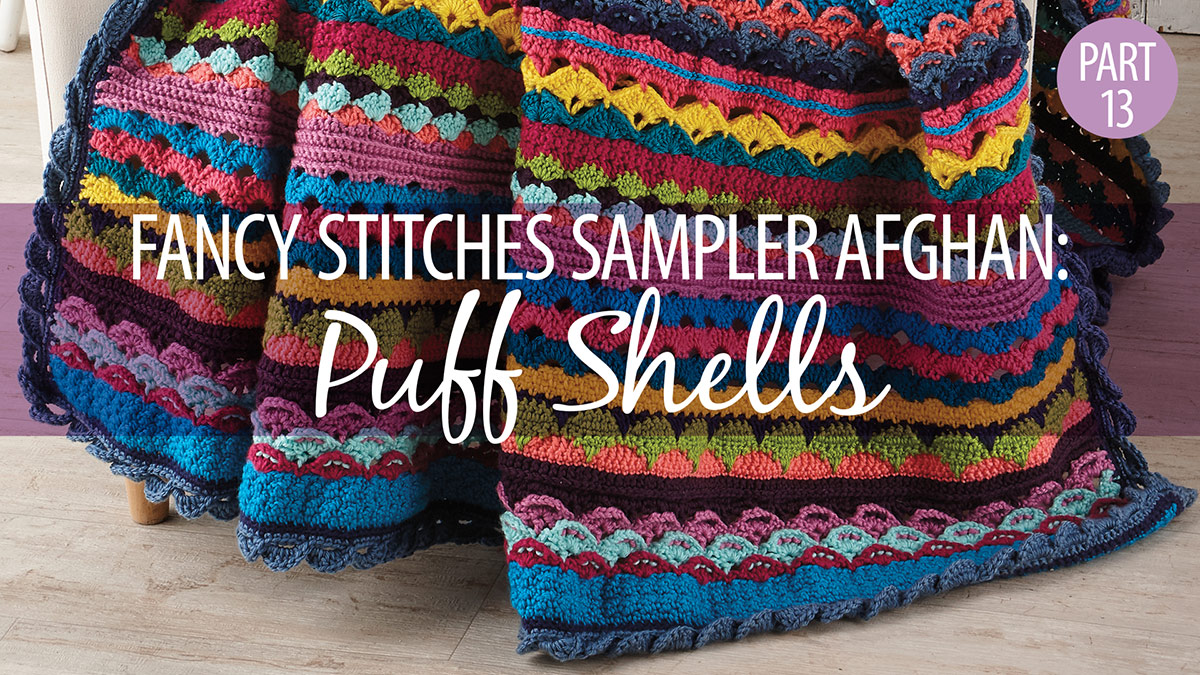 Crochet Skill Builders: Fancy Stitches Sampler Afghan Part 13: Puff Shells
