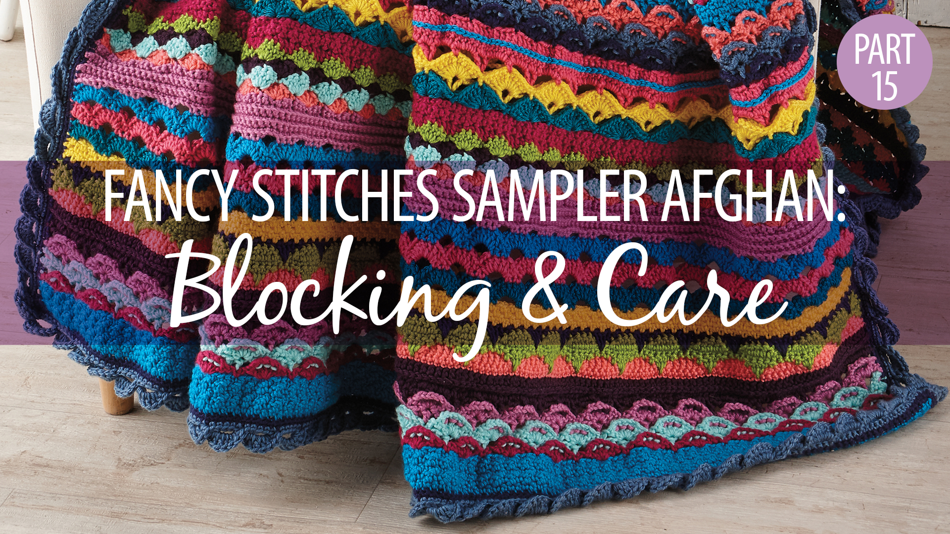 Crochet Skill Builders: Fancy Stitches Sampler Afghan Part 15: Blocking & Care
