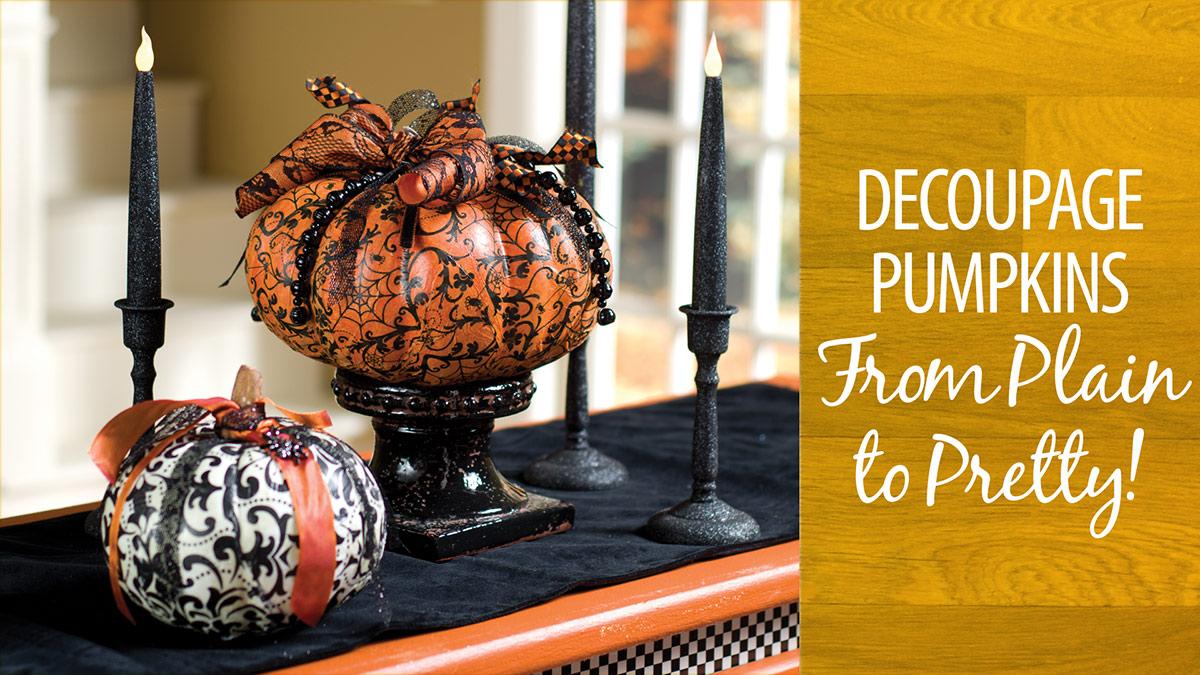 Creative Living: Decoupage Pumpkins From Plain to Pretty!
