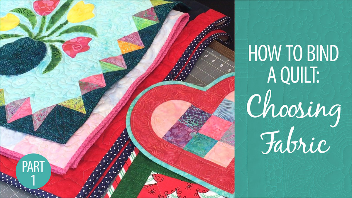 How to Bind a Quilt: Choosing Fabric Part 1 video