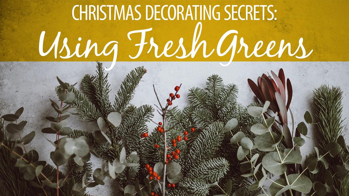 Creative Living: Christmas Decorating Secrets: Using Fresh Greens