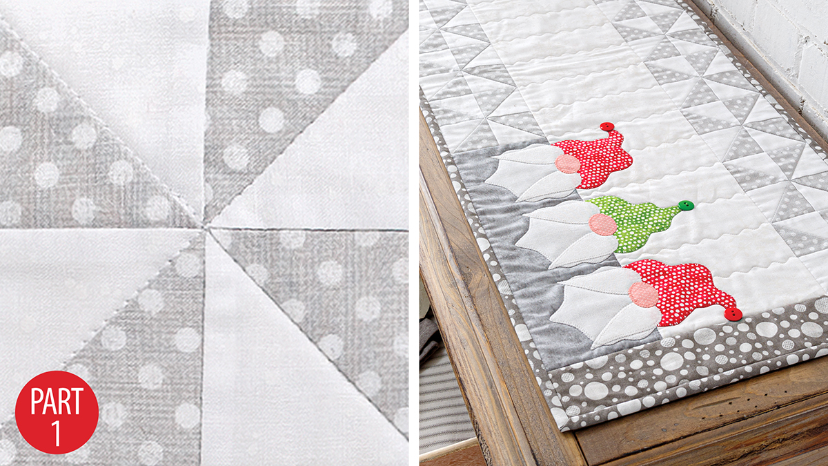 Quilter's Skill Builders: Gnomes Table Runner: Part 1