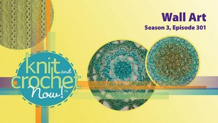 Knit and Crochet Now! Season 3, Episode 301: Wall Art