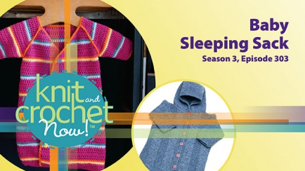 Knit and Crochet Now! Season 3, Episode 303: Baby Sleeping Sack