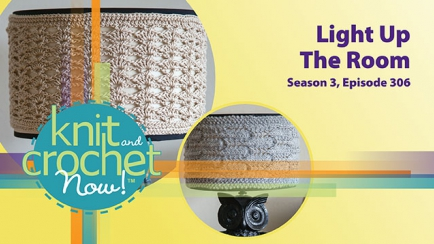 Knit and Crochet Now! Season 3, Episode 306: Light Up the Room