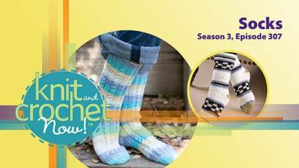 Knit and Crochet Now! Season 3, Episode 307: Socks