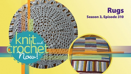 Knit and Crochet Now! Season 3, Episode 310: Rugs