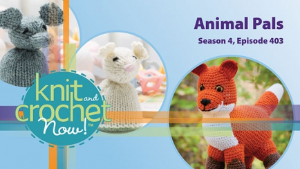 Knit and Crochet Now! Season 4, Episode 403: Animal Pals