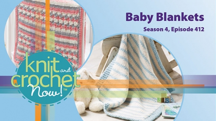 Knit and Crochet Now! Season 4, Episode 412: Baby Blankets