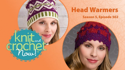 Knit and Crochet Now! Season 5, Episode 502: Head Warmers