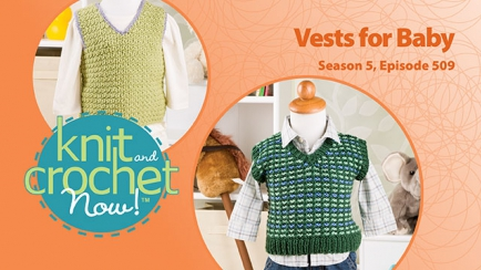Knit and Crochet Now! Season 5, Episode 509: Vests for Baby