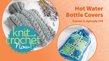 Knit and Crochet Now! Season 5, Episode 510: Hot Water Bottle Covers