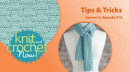 Knit and Crochet Now! Season 5, Episode 513: Tips & Tricks