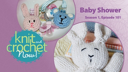 Knit and Crochet Now! Season 1, Episode 101: Baby Shower