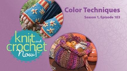 Knit and Crochet Now! Season 1, Episode 103: Color Techniques