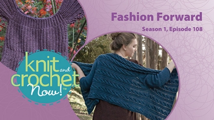 Knit and Crochet Now! Season 1, Episode 108: Fashion Forward
