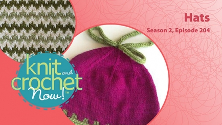 Knit and Crochet Now! Season 2, Episode 204: Hats