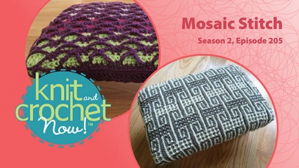 Knit and Crochet Now! Season 2, Episode 205: Mosaic Stitch