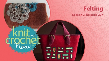 Knit and Crochet Now! Season 2, Episode 207: Felting