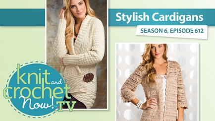Knit and Crochet Now! Season 6: Stylish Cardigans
