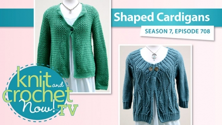 Knit and Crochet Now! Season 7: Shaped Cardigans