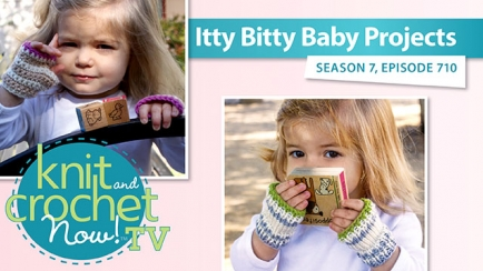 Knit and Crochet Now! Season 7: Itty Bitty Baby Projects