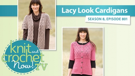 Knit and Crochet Now! Season 8: Lacey Look Cardigans
