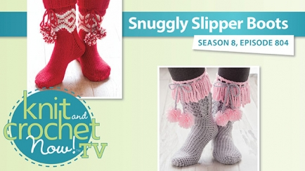 Knit and Crochet Now! Season 8: Snuggly Slipper Boots