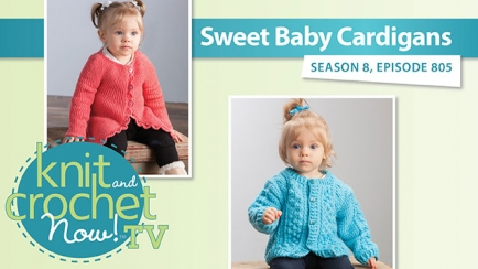 Knit and Crochet Now! Season 8: Sweet Baby Cardigans