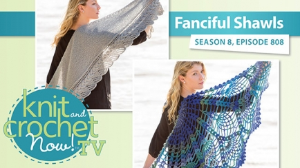 Knit and Crochet Now! Season 8: Fancyful Shawls
