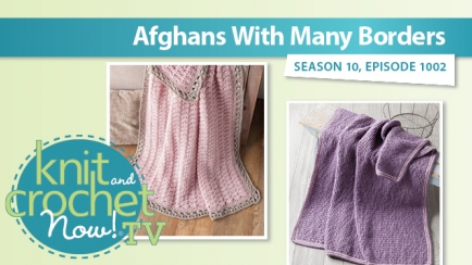 Knit and Crochet Now! Season 10: Afghans with Many Borders