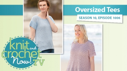 Knit and Crochet Now! Season 10: Oversized Tees