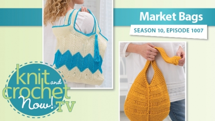 Knit and Crochet Now! Season 10: Market Bags
