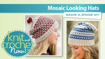 Knit and Crochet Now! Season 10: Mosaic Looking Hats