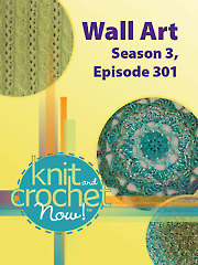 Knit and Crochet Now! Season 3, Episode 301: Wall Art